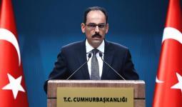 المتحدث باسم الرئاسة التركية إبراهيم قالنقالن: تركيا لا ترى في بشار الأسد زعيماً